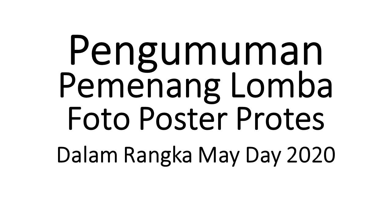 PENGUMUMAN PEMENANG LOMBA FOTO POSTER PROTES DALAM RANGKA MAY DAY 2020